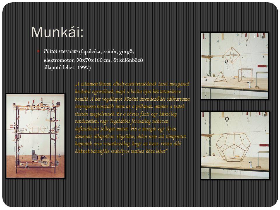 """Munkái:  Plátói szerelem (fapálcika, zsinór, görg ő, elektromotor, 90x70x160 cm, öt különböz ő állapotú lehet, 1997) """"A szimmetrikusan elhelyezett te"""