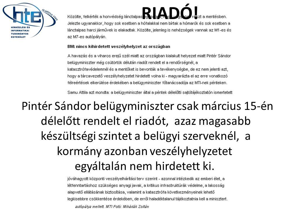 Pintér Sándor belügyminiszter csak március 15-én délelőtt rendelt el riadót, azaz magasabb készültségi szintet a belügyi szerveknél, a kormány azonban veszélyhelyzetet egyáltalán nem hirdetett ki.