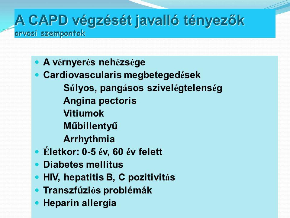 A CAPD végzését javalló tényezők orvosi szempontok  A v é rnyer é s neh é zs é ge  Cardiovascularis megbeteged é sek S ú lyos, pang á sos szivel é g