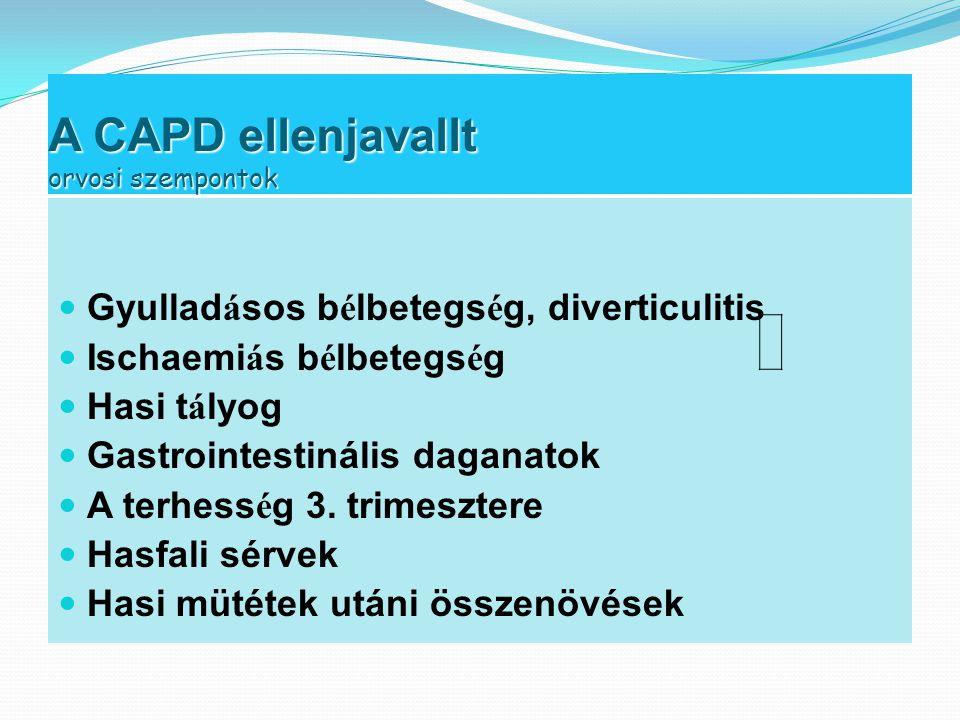 A CAPD ellenjavallt orvosi szempontok  Gyullad á sos b é lbetegs é g, diverticulitis  Ischaemi á s b é lbetegs é g  Hasi t á lyog  Gastrointestiná