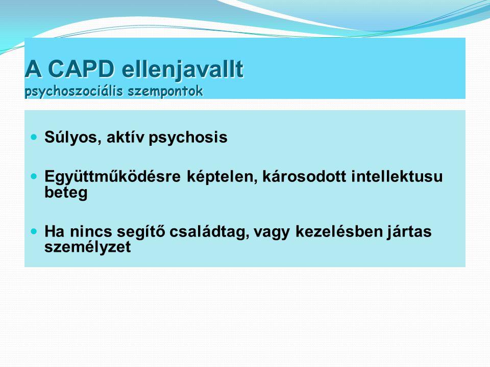 A CAPD ellenjavallt psychoszociális szempontok  Súlyos, aktív psychosis  Együttműködésre képtelen, károsodott intellektusu beteg  Ha nincs segítő c