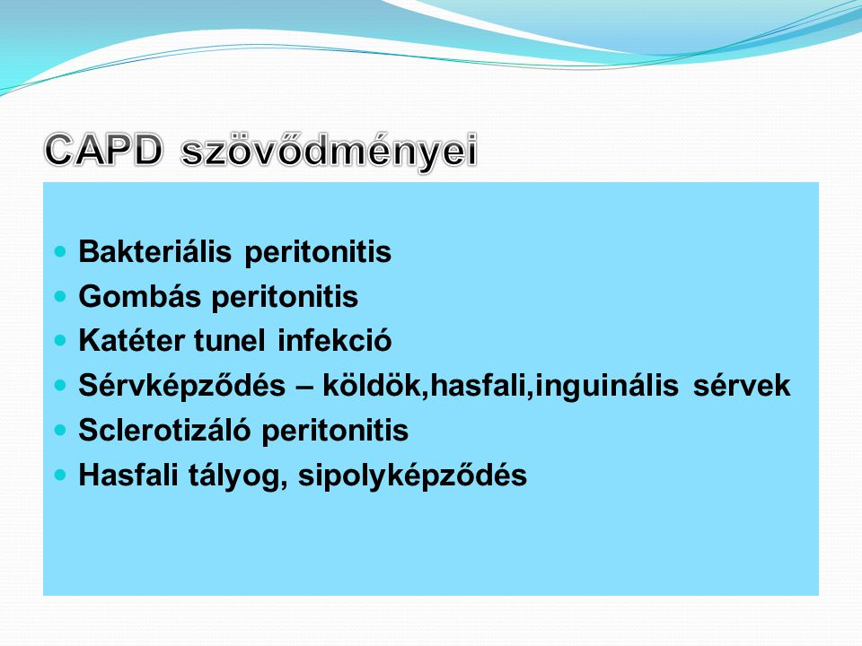  Bakteriális peritonitis  Gombás peritonitis  Katéter tunel infekció  Sérvképződés – köldök,hasfali,inguinális sérvek  Sclerotizáló peritonitis 