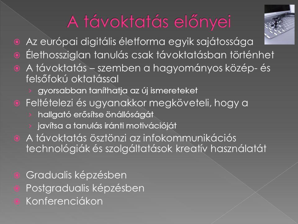  Az európai digitális életforma egyik sajátossága  Élethossziglan tanulás csak távoktatásban történhet  A távoktatás – szemben a hagyományos közép-