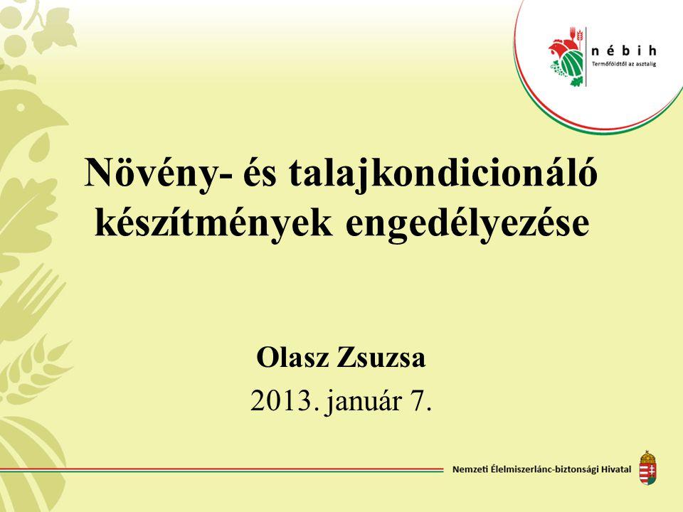 Növény- és talajkondicionáló készítmények engedélyezése Olasz Zsuzsa 2013. január 7.