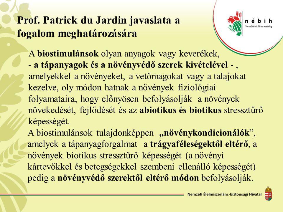 Prof. Patrick du Jardin javaslata a fogalom meghatározására A biostimulánsok olyan anyagok vagy keverékek, - a tápanyagok és a növényvédő szerek kivét
