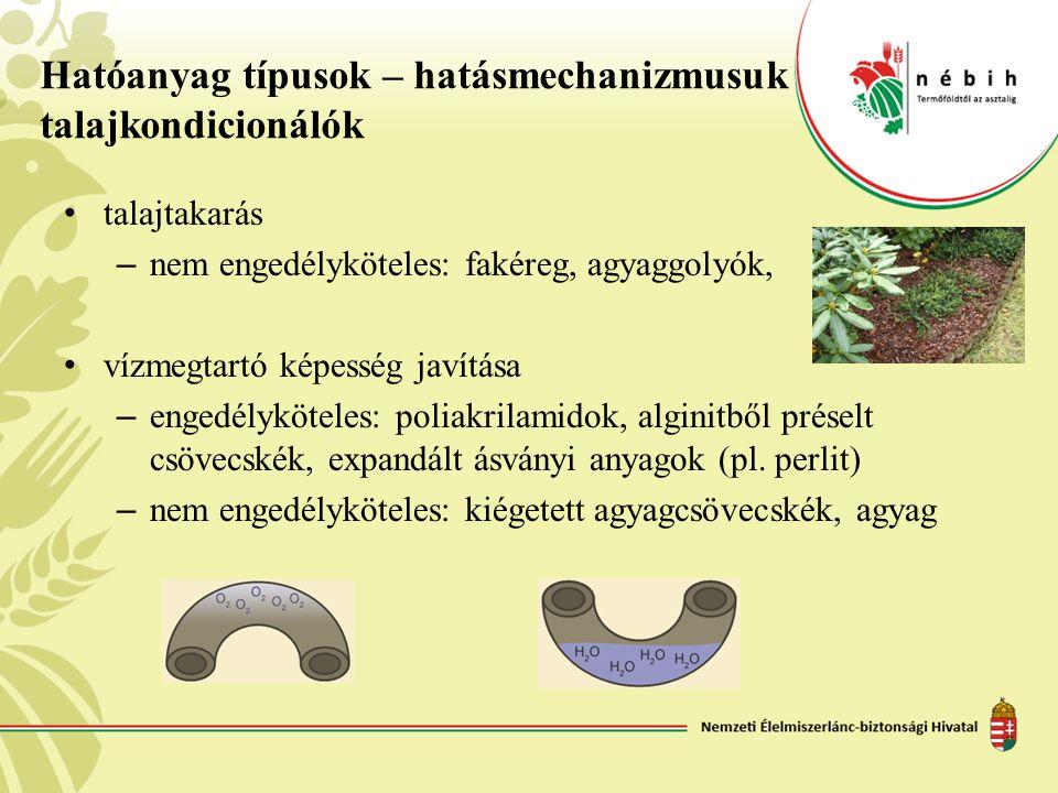 Hatóanyag típusok – hatásmechanizmusuk talajkondicionálók • talajtakarás – nem engedélyköteles: fakéreg, agyaggolyók, • vízmegtartó képesség javítása