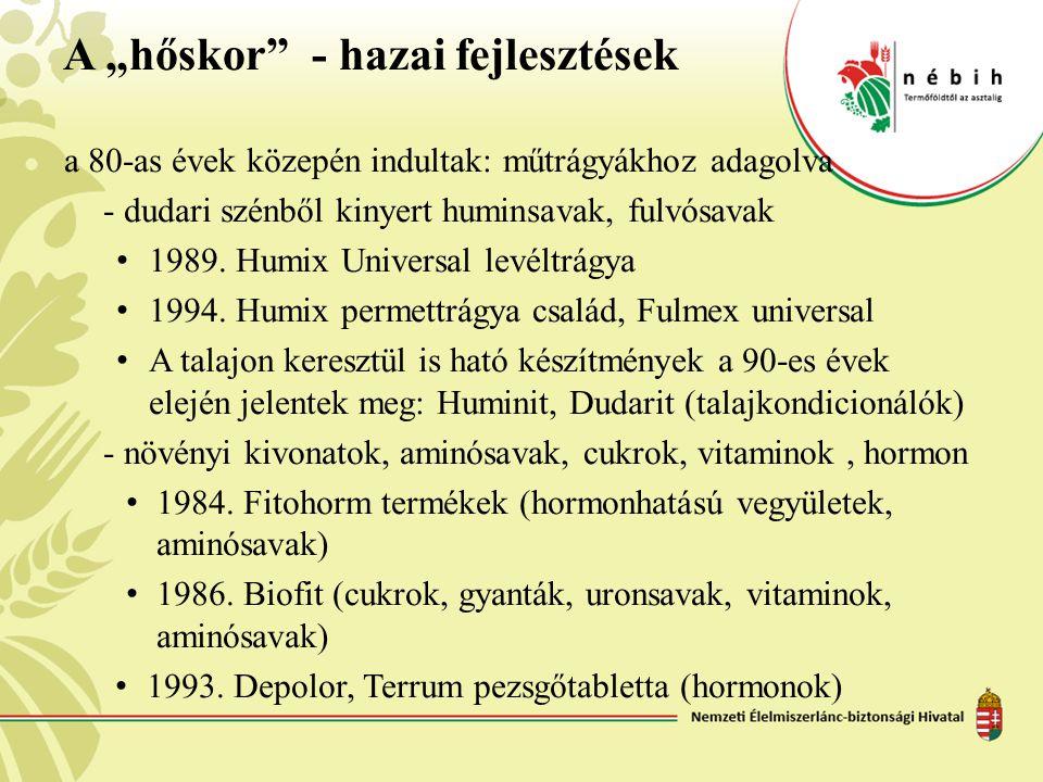 """A """"hőskor"""" - hazai fejlesztések a 80-as évek közepén indultak: műtrágyákhoz adagolva - dudari szénből kinyert huminsavak, fulvósavak • 1989. Humix Uni"""