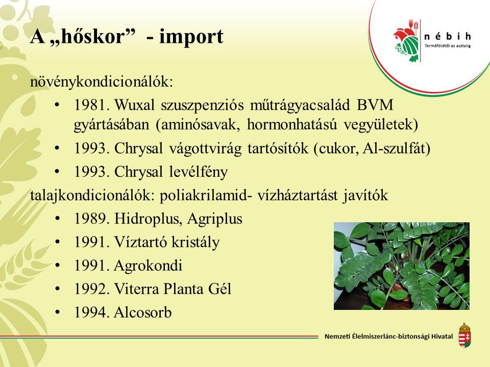 """A """"hőskor"""" - import növénykondicionálók: • 1981. Wuxal szuszpenziós műtrágyacsalád BVM gyártásában (aminósavak, hormonhatású vegyületek) • 1993. Chrys"""