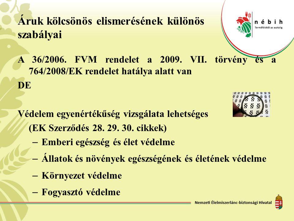 Áruk kölcsönös elismerésének különös szabályai A 36/2006. FVM rendelet a 2009. VII. törvény és a 764/2008/EK rendelet hatálya alatt van DE Védelem egy