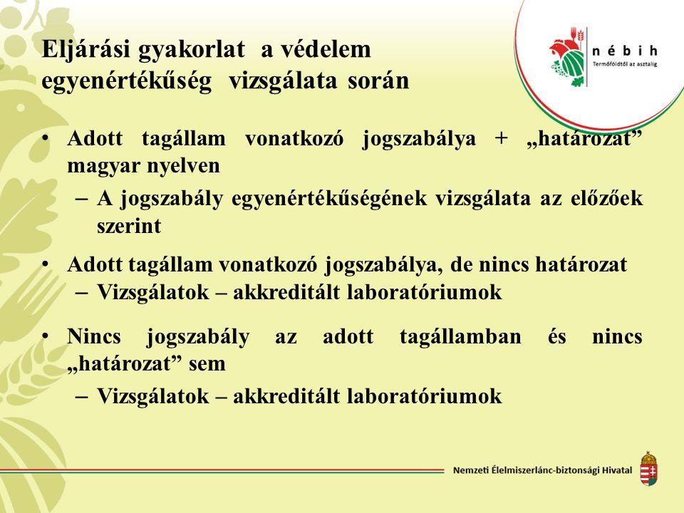 """Eljárási gyakorlat a védelem egyenértékűség vizsgálata során • Adott tagállam vonatkozó jogszabálya + """"határozat"""" magyar nyelven – A jogszabály egyené"""