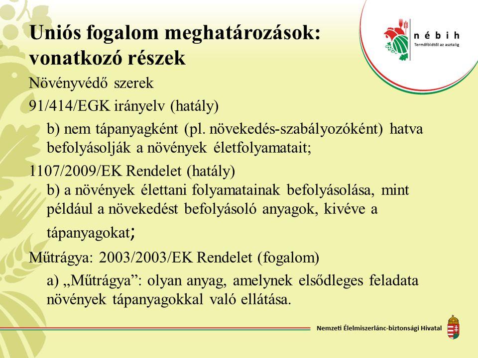 Uniós fogalom meghatározások: vonatkozó részek Növényvédő szerek 91/414/EGK irányelv (hatály) b) nem tápanyagként (pl. növekedés-szabályozóként) hatva