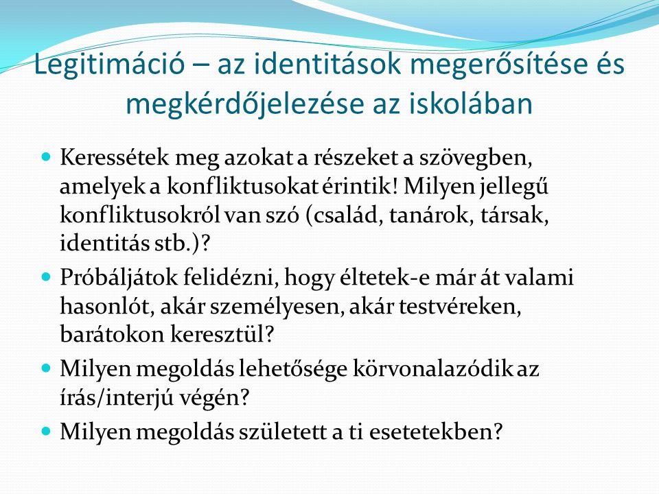 Legitimáció – az identitások megerősítése és megkérdőjelezése az iskolában  Keressétek meg azokat a részeket a szövegben, amelyek a konfliktusokat érintik.