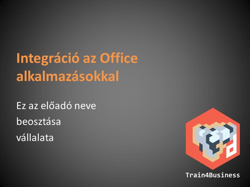Integráció az Office alkalmazásokkal Ez az előadó neve beosztása vállalata