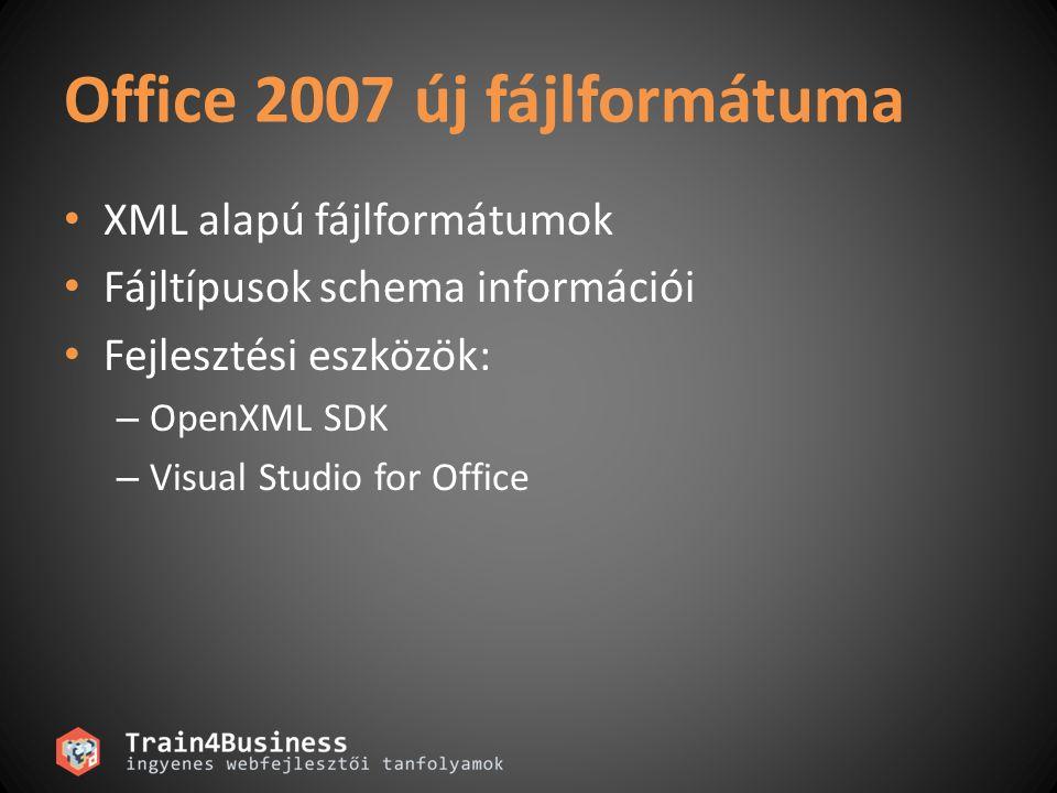 Office 2007 új fájlformátuma • XML alapú fájlformátumok • Fájltípusok schema információi • Fejlesztési eszközök: – OpenXML SDK – Visual Studio for Off