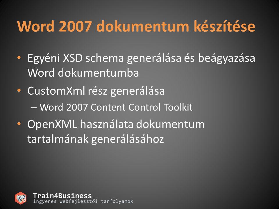 Word 2007 dokumentum készítése • Egyéni XSD schema generálása és beágyazása Word dokumentumba • CustomXml rész generálása – Word 2007 Content Control