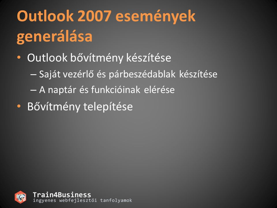 Outlook 2007 események generálása • Outlook bővítmény készítése – Saját vezérlő és párbeszédablak készítése – A naptár és funkcióinak elérése • Bővítm