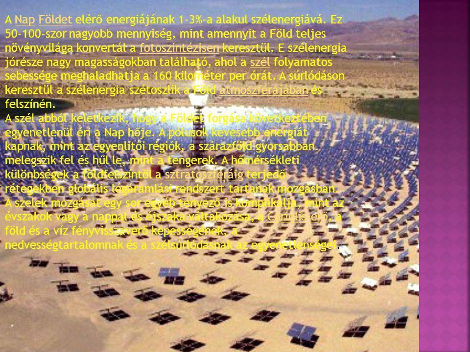 A Nap Földet elérő energiájának 1-3%-a alakul szélenergiává. Ez 50-100-szor nagyobb mennyiség, mint amennyit a Föld teljes növényvilága konvertál a fo