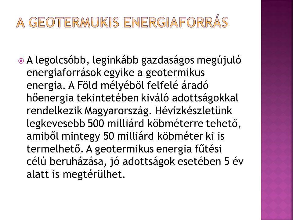  A legolcsóbb, leginkább gazdaságos megújuló energiaforrások egyike a geotermikus energia. A Föld mélyéből felfelé áradó hőenergia tekintetében kivál