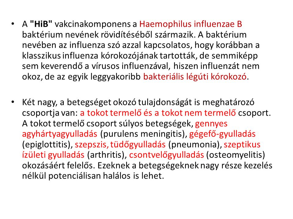 • A HiB vakcinakomponens a Haemophilus influenzae B baktérium nevének rövidítéséből származik.