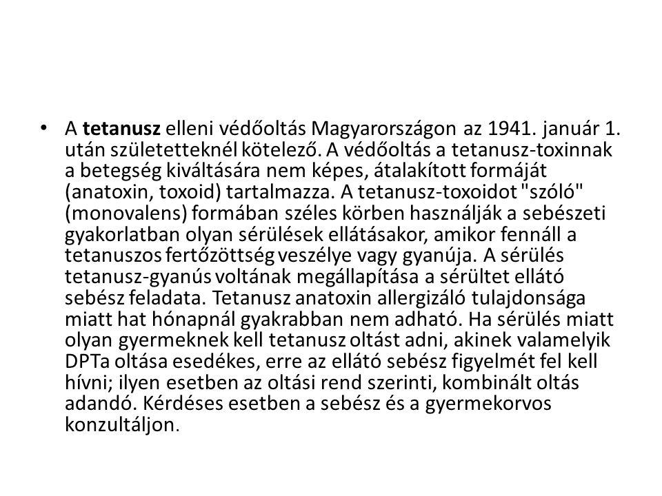 • A tetanusz elleni védőoltás Magyarországon az 1941. január 1. után születetteknél kötelező. A védőoltás a tetanusz-toxinnak a betegség kiváltására n