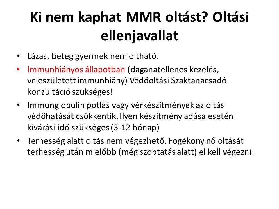 Ki nem kaphat MMR oltást? Oltási ellenjavallat • Lázas, beteg gyermek nem oltható. • Immunhiányos állapotban (daganatellenes kezelés, veleszületett im