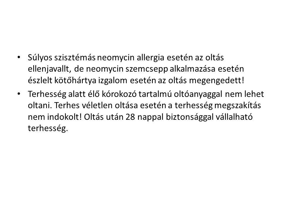 • Súlyos szisztémás neomycin allergia esetén az oltás ellenjavallt, de neomycin szemcsepp alkalmazása esetén észlelt kötőhártya izgalom esetén az oltá