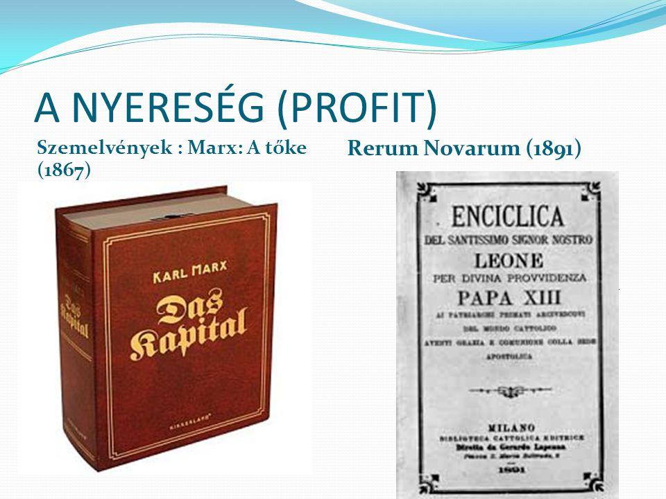 """A NYERESÉG (PROFIT) Szemelvények : Marx: A tőke (1867) Rerum Novarum (1891)  A tiszta nyereség - a """"profit"""" és a """"kamat"""", a munkás meg nem fizetett m"""