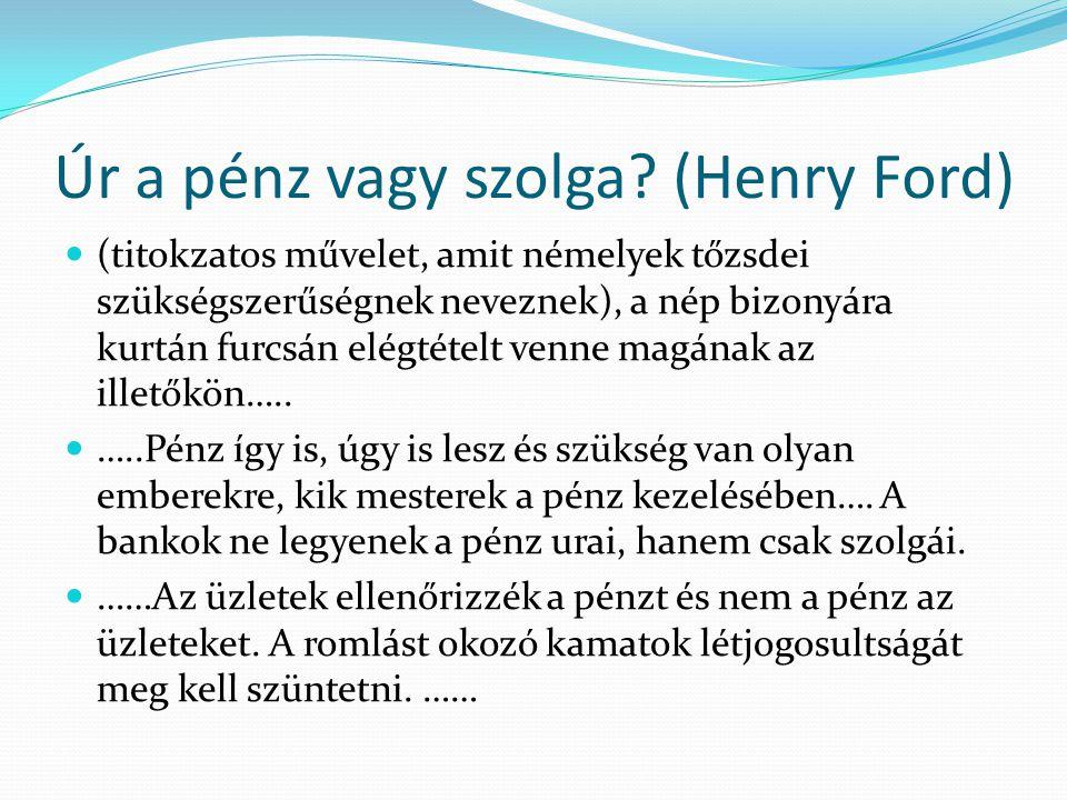 Úr a pénz vagy szolga? (Henry Ford)  (titokzatos művelet, amit némelyek tőzsdei szükségszerűségnek neveznek), a nép bizonyára kurtán furcsán elégtéte