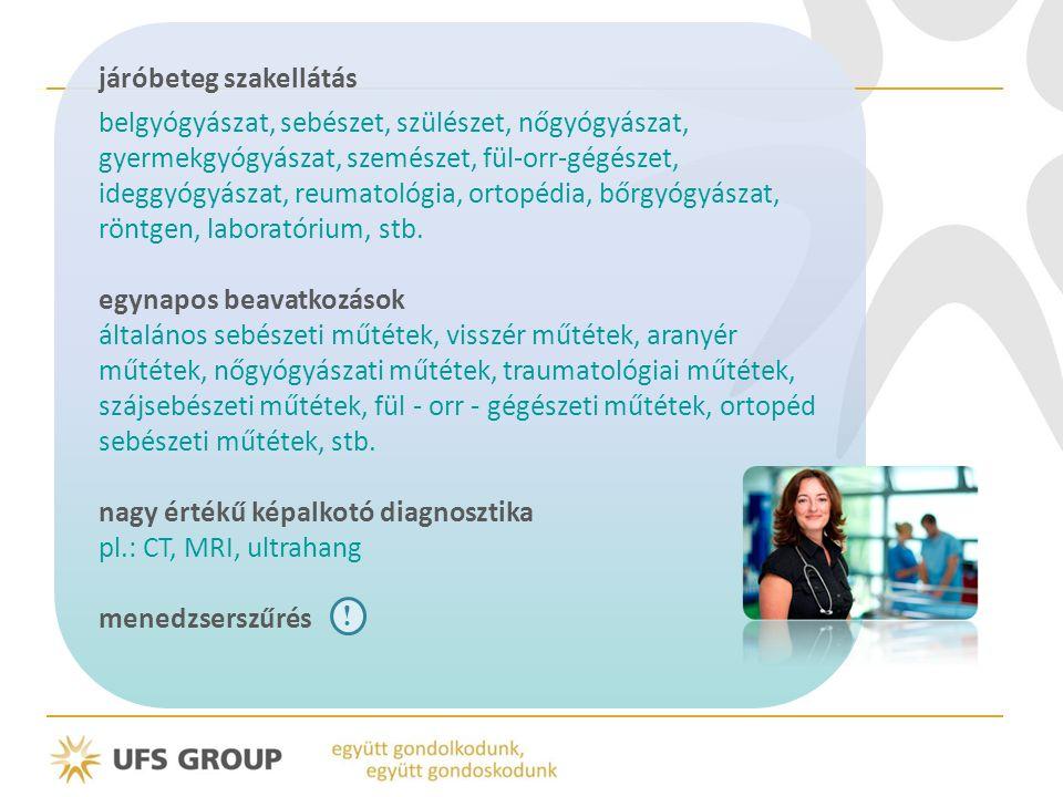 járóbeteg szakellátás belgyógyászat, sebészet, szülészet, nőgyógyászat, gyermekgyógyászat, szemészet, fül-orr-gégészet, ideggyógyászat, reumatológia, ortopédia, bőrgyógyászat, röntgen, laboratórium, stb.
