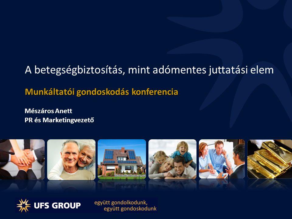 A betegségbiztosítás, mint adómentes juttatási elem Munkáltatói gondoskodás konferencia Mészáros Anett PR és Marketingvezető