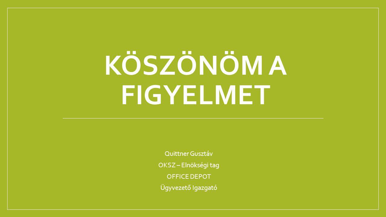KÖSZÖNÖM A FIGYELMET Quittner Gusztáv OKSZ – Elnökségi tag OFFICE DEPOT Ügyvezető Igazgató