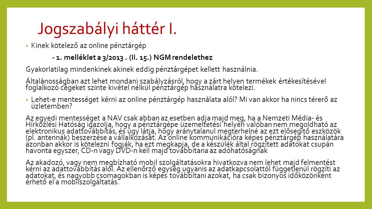 Jogszabályi háttér I. • Kinek kötelező az online pénztárgép - 1. melléklet a 3/2013. (II. 15.) NGM rendelethez Gyakorlatilag mindenkinek akinek eddig