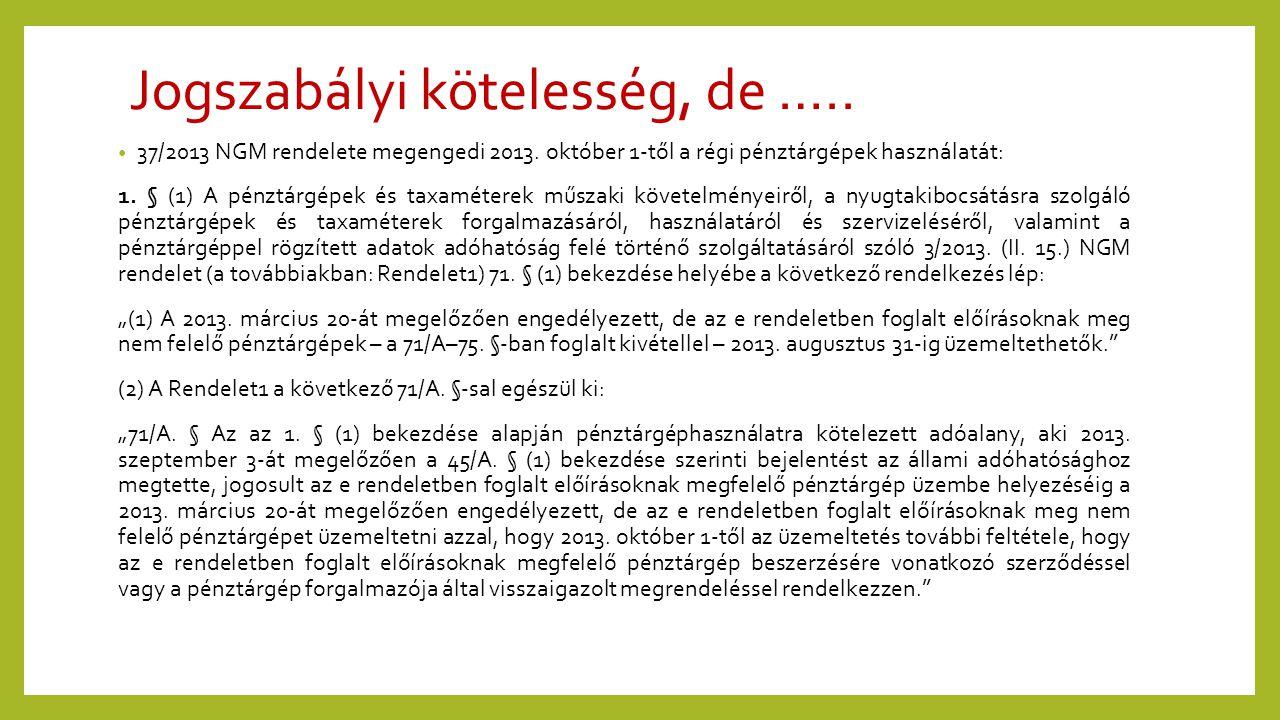 Jogszabályi kötelesség, de ….. • 37/2013 NGM rendelete megengedi 2013. október 1-től a régi pénztárgépek használatát: 1. § (1) A pénztárgépek és taxam