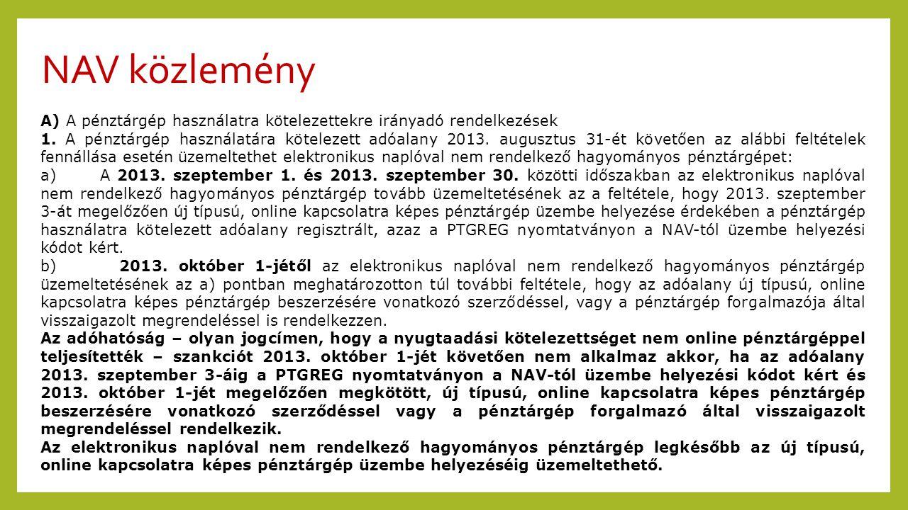 NAV közlemény A) A pénztárgép használatra kötelezettekre irányadó rendelkezések 1. A pénztárgép használatára kötelezett adóalany 2013. augusztus 31-ét