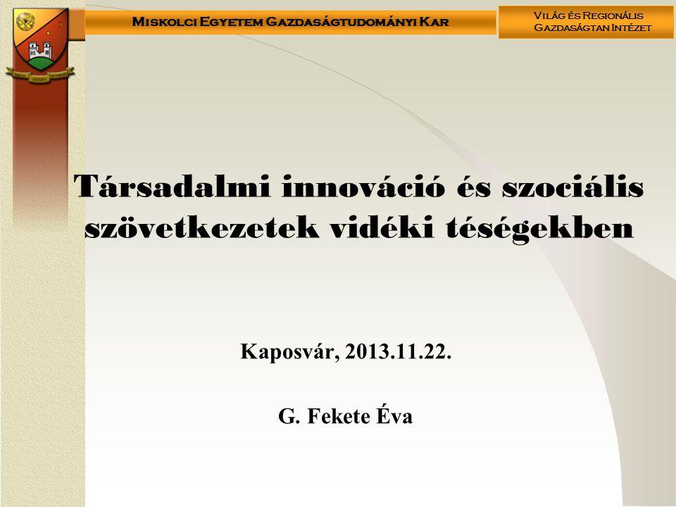 Miskolci Egyetem Gazdaságtudományi Kar Világ és Regionális Gazdaságtan Intézet Társadalmi innováció és szociális szövetkezetek vidéki téségekben Kapos