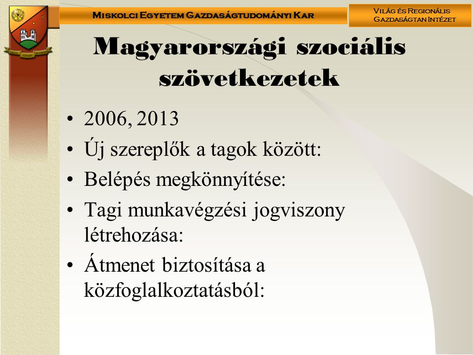 Miskolci Egyetem Gazdaságtudományi Kar Világ és Regionális Gazdaságtan Intézet Magyarországi szociális szövetkezetek •2006, 2013 •Új szereplők a tagok