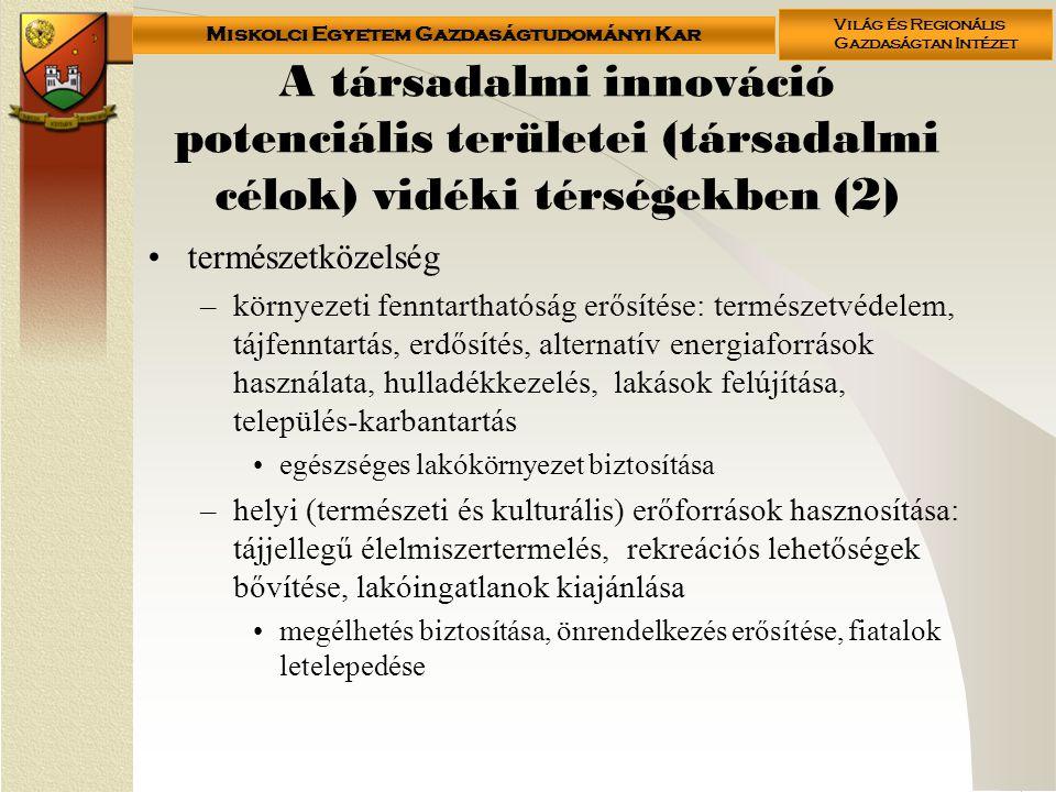 Miskolci Egyetem Gazdaságtudományi Kar Világ és Regionális Gazdaságtan Intézet A társadalmi innováció potenciális területei (társadalmi célok) vidéki