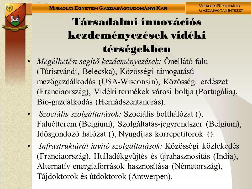 Miskolci Egyetem Gazdaságtudományi Kar Világ és Regionális Gazdaságtan Intézet Társadalmi innovációs kezdeményezések vidéki térségekben •Megélhetést s