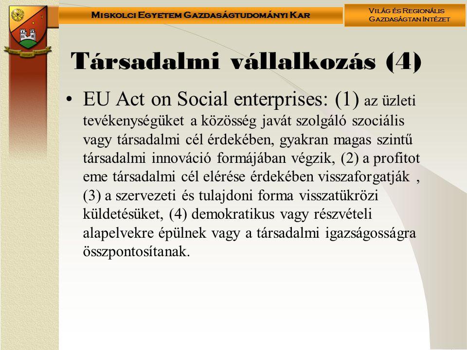 Miskolci Egyetem Gazdaságtudományi Kar Világ és Regionális Gazdaságtan Intézet Társadalmi vállalkozás (4) •EU Act on Social enterprises: (1) az üzleti
