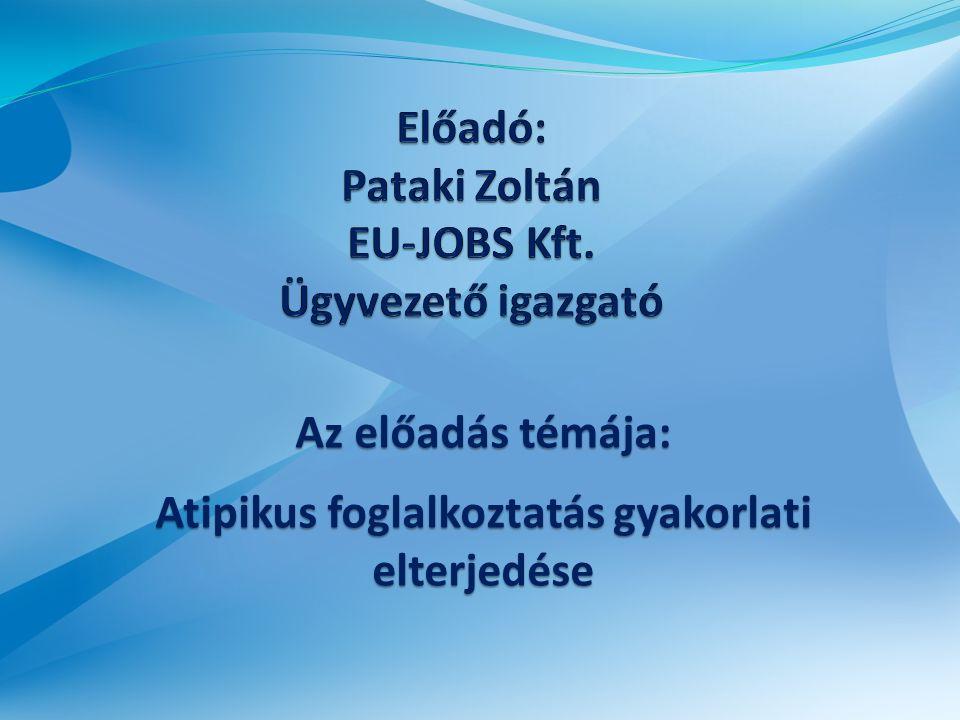 Az előadás témája: Atipikus foglalkoztatás gyakorlati elterjedése