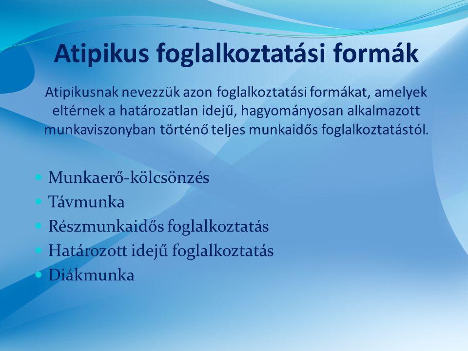 Atipikus foglalkoztatási formák Atipikusnak nevezzük azon foglalkoztatási formákat, amelyek eltérnek a határozatlan idejű, hagyományosan alkalmazott m