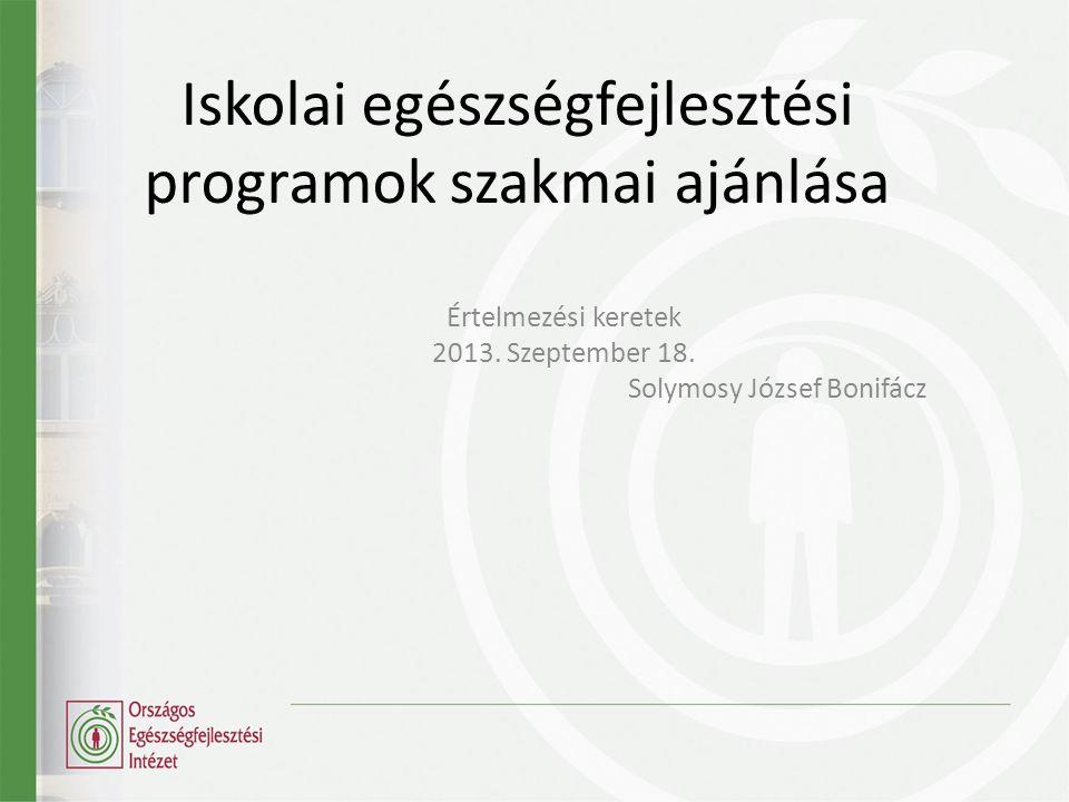 Iskolai egészségfejlesztési programok szakmai ajánlása Értelmezési keretek 2013.