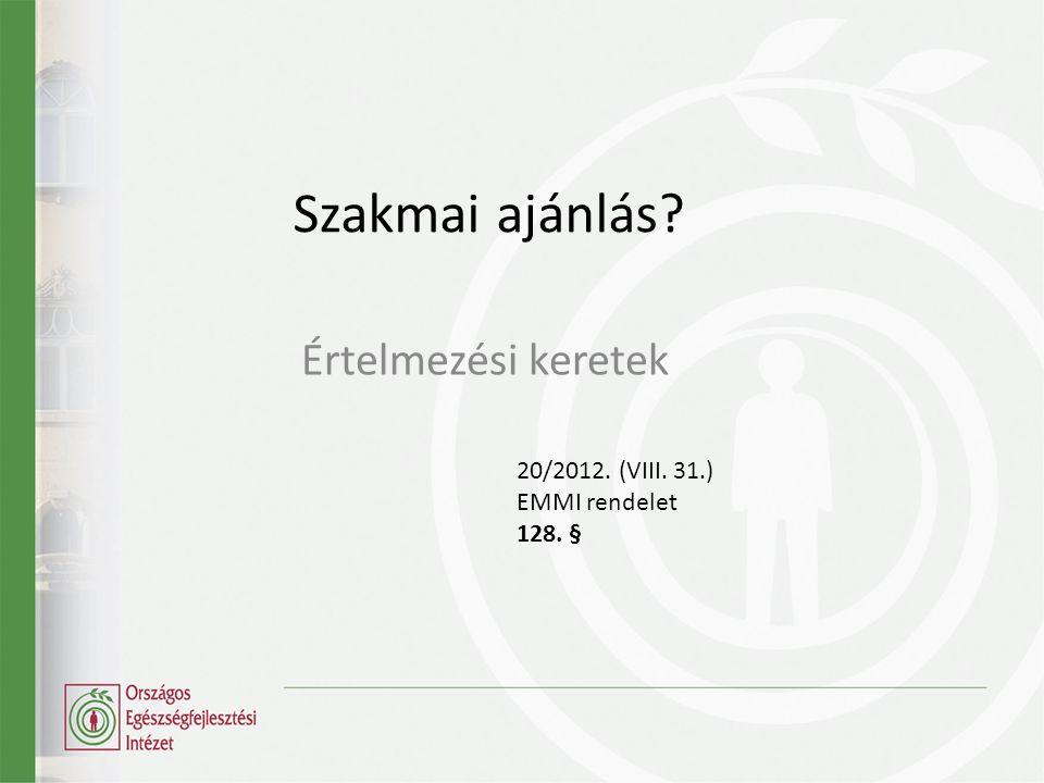 Szakmai ajánlás? Értelmezési keretek 20/2012. (VIII. 31.) EMMI rendelet 128. §