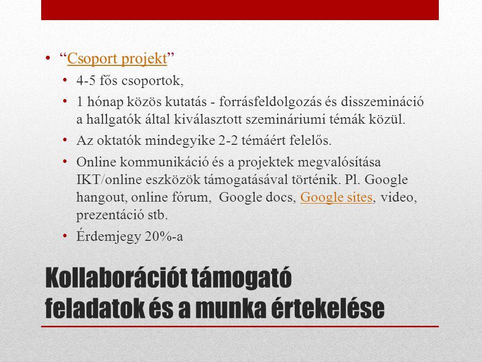 """Kollaborációt támogató feladatok és a munka értekelése • """"Csoport projekt""""Csoport projekt • 4-5 fős csoportok, • 1 hónap közös kutatás - forrásfeldolg"""