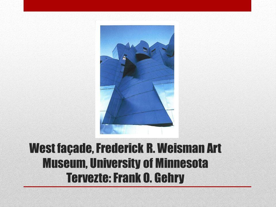 West façade, Frederick R. Weisman Art Museum, University of Minnesota Tervezte: Frank O. Gehry