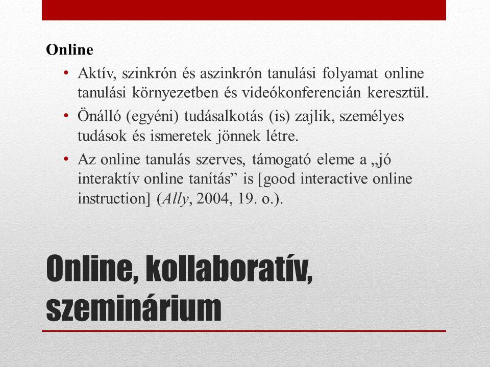 Online • Aktív, szinkrón és aszinkrón tanulási folyamat online tanulási környezetben és videókonferencián keresztül. • Önálló (egyéni) tudásalkotás (i