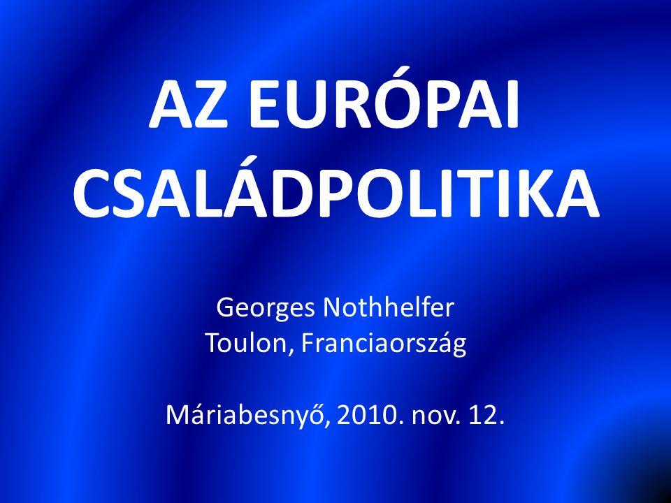 Georges Nothhelfer Toulon, Franciaország Máriabesnyő, 2010. nov. 12. AZ EURÓPAI CSALÁDPOLITIKA