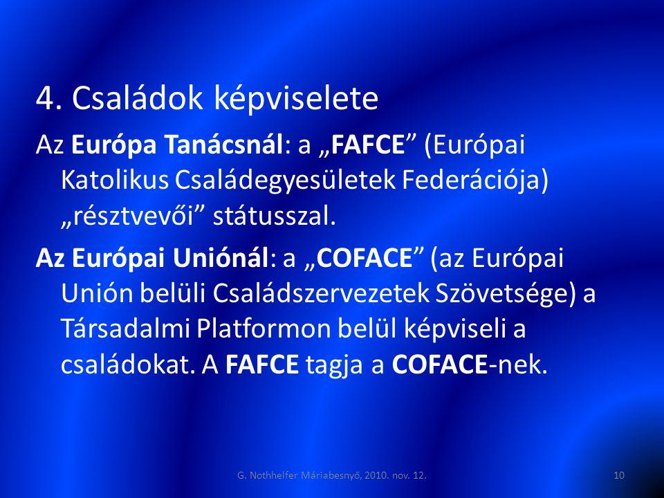 """4. Családok képviselete Az Európa Tanácsnál: a """"FAFCE"""" (Európai Katolikus Családegyesületek Federációja) """"résztvevői"""" státusszal. Az Európai Uniónál:"""