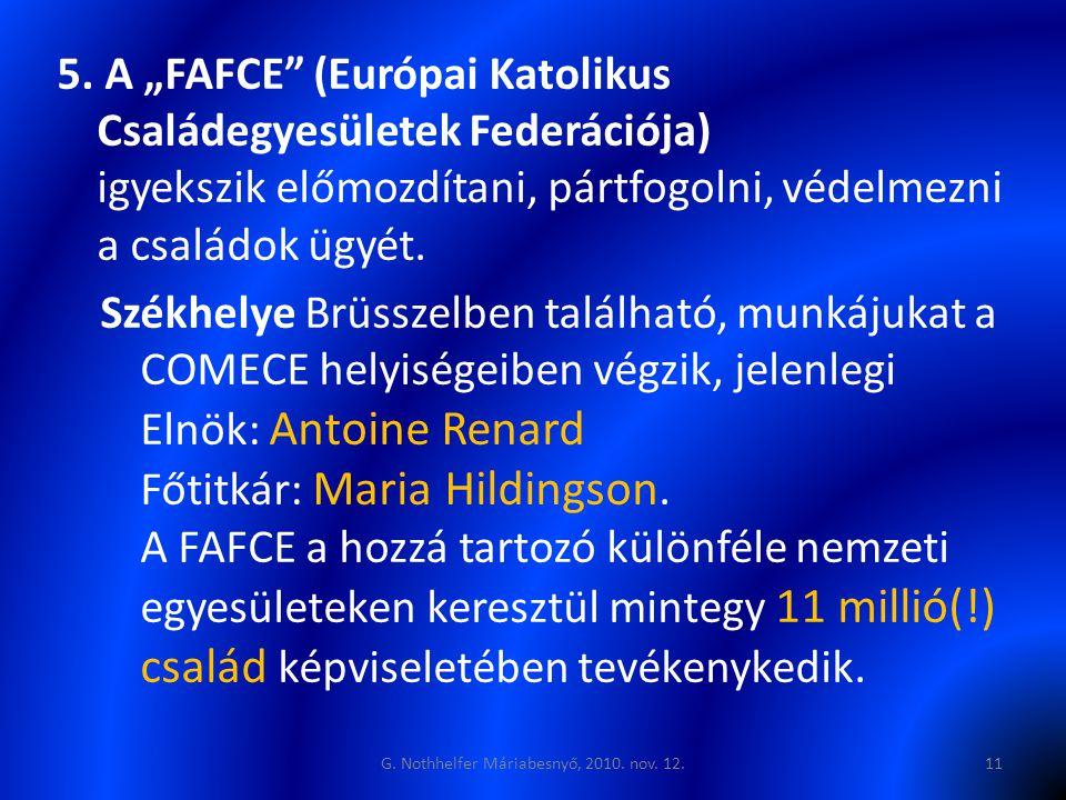 """5. A """"FAFCE"""" (Európai Katolikus Családegyesületek Federációja) igyekszik előmozdítani, pártfogolni, védelmezni a családok ügyét. Székhelye Brüsszelben"""