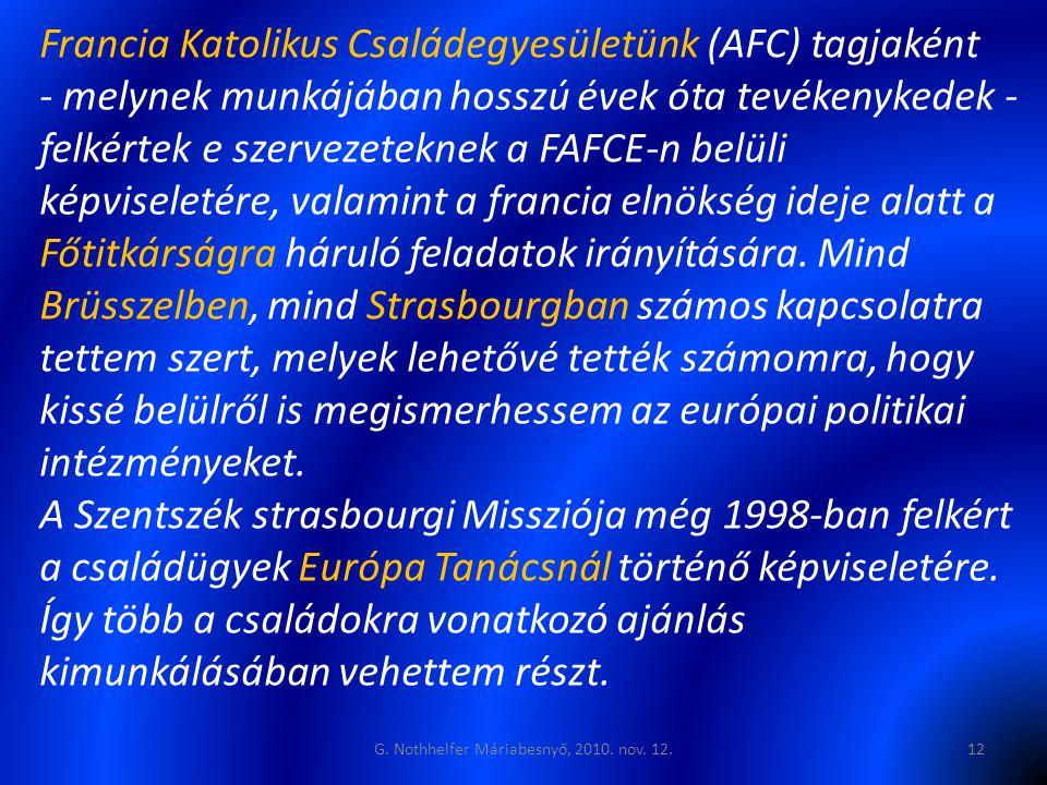 Francia Katolikus Családegyesületünk (AFC) tagjaként - melynek munkájában hosszú évek óta tevékenykedek - felkértek e szervezeteknek a FAFCE-n belüli képviseletére, valamint a francia elnökség ideje alatt a Főtitkárságra háruló feladatok irányítására.